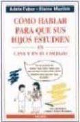 COMO HABLAR PARA QUE SUS HIJOS ESTUDIEN EN CASA Y EN EL COLEGIO - 9788489778528 - ADELE FABER