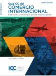 GUÍA ICC DEL COMERCIO INTERNACIAL (5ª ED.) - 9788489924628 - VV.AA.