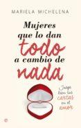 mujeres que lo dan todo a cambio de nada (ebook)-mariela michelena-9788490602928