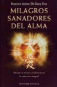 MILAGROS SANADORES DEL ALMA: ANTIGUA Y NUEVA SABIDURIA PARA LA SANACION INTEGRAL - 9788491110828 - ZHI GANG SHA