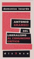 ANTONIO GRAMSCI DEL LIBERALISMO AL COMUNISMO CRITICO - 9788494393228 - DOMENICO LOSURDO