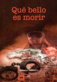 QUE BELLO ES MORIR - 9788494739828 - ANTONIO SALINERO