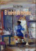 EL LADRON DE MIRADAS - 9788494772528 - AUXI BARRIOS