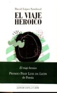 EL VIAJE HEROICO (PREMIO FRAY LUIS DE LEON POESIA 2016) - 9788497186728 - DAVID LOPEZ SANDOVAL