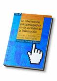 LA INTERVENCION PSICOPEDAGOGICA EN LA SOCIEDAD DE LA INFORMACION: EDUCAR Y ORIENTAR CON NUEVAS TECNOLOGIAS - 9788497271028 - ANTONIO PANTOJA VALLEJO