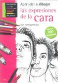 APRENDE A DIBUJAR LAS EXPRESIONES DE LA CARA: MAS DE 200 MODELOS - 9788498742428 - JEAN-PIERRE LAMERAN