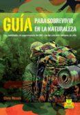 GUIA PARA SOBREVIVIR EN LA NATURALEZA - 9788499105628 - CHRIS MCNAB