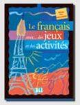 LE FRANÇAIS AVEC DES JEUX ET DES ACTIVITES (NIVEAU PRE-INTERMEDIA IRE) - 9788853600028 - SIMONE TIBRET