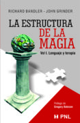 LA ESTRUCTURA DE LA MAGIA (V.1): LENGUAJE Y TERAPIA - 9789562420228 - JOHN GRINDER