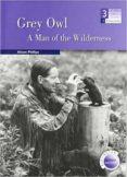 GREY OWL: A MAN OF THE WILDERNESS (LEVEL MEDIUM) (600/900 HEADWOR DS) - 9789963479528 - ALISON PHILLIPS