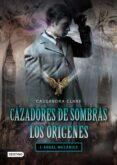 CAZADORES DE SOMBRAS LOS ORIGENES 1 : ANGEL MECANICO - 9788408096238 - CASSANDRA CLARE