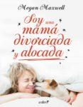 SOY UNA MAMÁ DIVORCIADA Y ALOCADA (EBOOK) - 9788408175438 - MEGAN MAXWELL