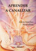 APRENDER A CANALIZAR - 9788415465638 - ALICIA SANCHEZ MONTALBAN