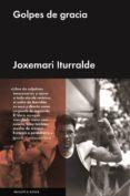 GOLPES DE GRACIA - 9788416420438 - JOXEMARI ITURRALDE