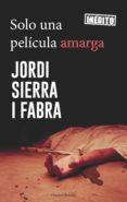 SOLO UNA PELÍCULA AMARGA (EBOOK) - 9788417216238 - JORDI SIERRA I FABRA
