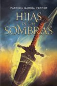 HIJAS DE LAS SOMBRAS - 9788417615338 - PATRICIA GARCIA FERRER