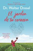 EL JARDIN DE TU CORAZON: COMO CULTIVAR UN ESPACIO DE ENCUENTRO EN TU VIDA - 9788425355738 - WALTER DRESEL