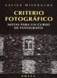 CRITERIO FOTOGRAFICO: NOTAS PARA UN CURSO DE FOTOGRAFIA - 9788428211338 - XAVIER MISERACHS