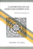 LA ENTREVISTA EN LOS EJERCICIOS ESPIRITUALES - 9788429318838 - LUIS MARIA GARCIA DOMINGUEZ