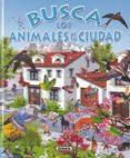 BUSCA LOS ANIMALES DE LA CIUDAD - 9788430531738 - VV.AA.