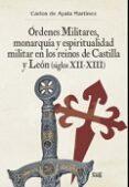 ÓRDENES MILITARES, MONARQUÍA Y ESPIRITUALIDAD MILITAR EN LOS REINOS DE CASTILLA Y LEON (SIGLOS XII-XIII) - 9788433858238 - CARLOS DE AYALA MARTINEZ