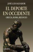 EL DEPORTE EN OCCIDENTE: GRECIA, ROMA, BIZANCIO - 9788437625638 - JOSE LUIS SALVADOR