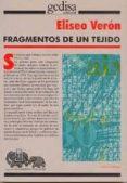 FRAGMENTOS DE UN TEJIDO - 9788474328738 - ELISEO VERON