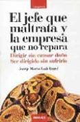 EL JEFE QUE MALTRATA Y LA EMPRESA QUE NO REPARA: DIRIGIR SIN CAUS AR DAÑO. SER DIRIGIDO SIN SUFRIRLO - 9788475776538 - JOSEP MARIA GALI GALLIZARD