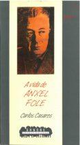 A VIDA DE ANXEL FOLE - 9788482880938 - CARLOS CASARES