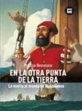EN LA OTRA PUNTA DE LA TIERRA: LA VUELTA AL MUNDO DE MAGALLANES - 9788483430538 - PHILIPPE NESSMANN