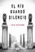 EL RIO GUARDO SILENCIO - 9788483659038 - LUIS ESTEBAN