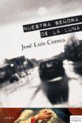 NUESTRA SEÑORA DE LA LUNA (SERIE RICARDO BLANCO 5) - 9788484286738 - JOSE LUIS CORREA