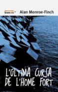 L ÚLTIMA CURSA DE L HOME FORT - 9788490265338 - ALAN MONROE-FINCH