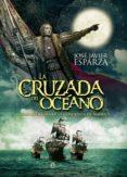LA CRUZADA DEL OCÉANO - 9788490602638 - JOSE JAVIER ESPARZA