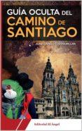 GUIA OCULTA DEL CAMINO DE SANTIAGO - 9788494115738 - JUAN IGNACIO CUESTA MILLAN