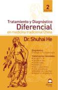 TRATAMIENTO Y DIAGNOSTICO DIFERENCIAL EN MEDICINA TRADICIONAL CHI NA (VOL. 2) - 9788496079038 - SHUHAI HE