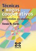 TECNICAS E XOGOS COOPERATIVOS PARA TODAS AS IDADES - 9788497823838 - XESUS R. JARES