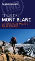 EL TOUR DEL MONT BLANC (3ª ED.) (2017): LA VUELTA AL MACIZO EN 10 ETAPAS - 9788498293838 - CANDIDO MUÑOZ