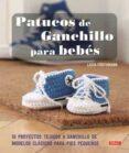PATUCOS DE GANCHILLO PARA BEBES: 16 PROYECTOS TEJIDOS A GANCHILLO DE MODELOS CLASICOS PARA PIES PEQUEÑOS - 9788498745238 - LUCIA FORTHMANN