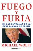 FUEGO Y FURIA: EN LAS ENTRAÑAS DE LA CASA BLANCA DE TRUMP - 9788499426938 - MICHAEL WOLFF