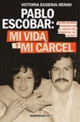PABLO ESCOBAR: MI VIDA Y MI CARCEL - 9788499427638 - VICTORIA EUGENIA HENAO