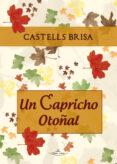 UN CAPRICHO OTOÑAL (EBOOK) - 9788499838038 - MIQUEL CASTELLS BRISA