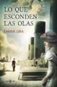 LO QUE ESCONDEN LAS OLAS - 9788401015748 - EMMA LIRA