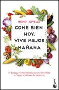 COME BIEN HOY, VIVE MEJOR MAÑANA - 9788408201748 - HENRI JOYEUX