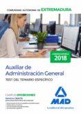 AUXILIAR DE ADMINISTRACION GENERAL DE LA COMUNIDAD AUTONOMA DE EXTREMADURA. TEST DEL TEMARIO ESPECIFICO - 9788414221648 - VV.AA.