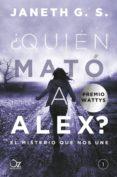 ¿QUIEN MATO A ALEX?: EL MISTERIO QUE NOS UNE - 9788416224548 - JANETH G.S.