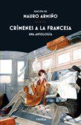 CRIMENES A LA FRANCESA: UNA ANTOLOGIA - 9788417454548 - MAURO ARMIÑO