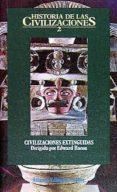 CIVILIZACIONES EXTINGUIDAS (HISTORIA DE LAS CIVILIZACIONES; T.2) (2ª ED.) - 9788420603148 - EDWARD BACON