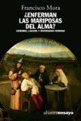 ¿ENFERMAN LAS MARIPOSAS DEL ALMA?: CEREBRO, LOCURA Y DIVERSIDAD H UMANA - 9788420642048 - FRANCISCO MORA
