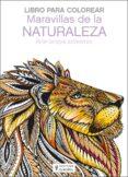 MARAVILLAS DE LA NATURALEZA: LIBRO PARA COLOREAR - 9788425521348 - VV.AA.